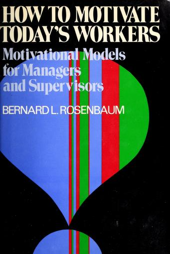 How to motivate today's workers by Bernard L. Rosenbaum