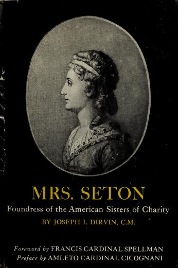 Mrs. Seton, foundress of the American Sisters of Charity by Joseph I. Dirvin